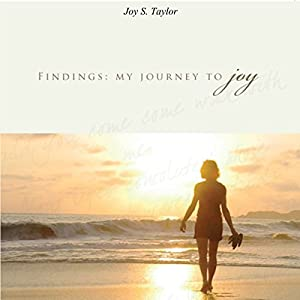Findings: My Journey to Joy: A Collection of Poems Hörbuch von Joy S. Taylor Gesprochen von: Joy Taylor