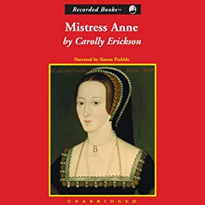 Mistress Anne: The Exceptional Life of Anne Boleyn | [Carolly Erickson]