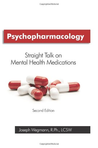 Psychopharmacology: Straight Talk on Mental Health Medications, 2nd edition