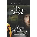 The Last Celtic Witch ~ Lyn Armstrong