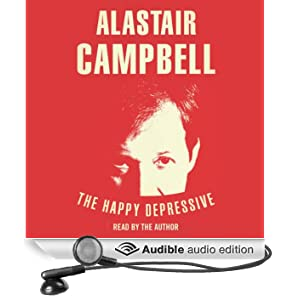 The Happy Depressive: In Pursuit of Personal and Political Happiness (Unabridged)