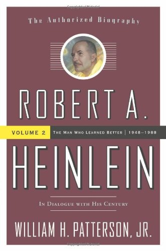 Robert A. Heinlein, Volume 2: In Dialogue with His Century: 1948-1988: The Man Who Learned Better