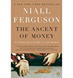 Niall Ferguson The Ascent of Money: A Financial History of the World [ THE ASCENT OF MONEY: A FINANCIAL HISTORY OF THE WORLD ] by Ferguson, Niall (Author) Oct-01-2009 [ Paperback ]