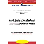 Don't Think of an Elephant!: Know Your Values and Frame the Debate | [George Lakoff]