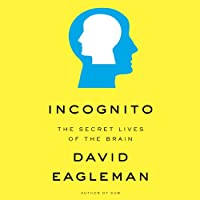 Incognito: The Secret Lives of the Brain (       UNABRIDGED) by David Eagleman Narrated by David Eagleman