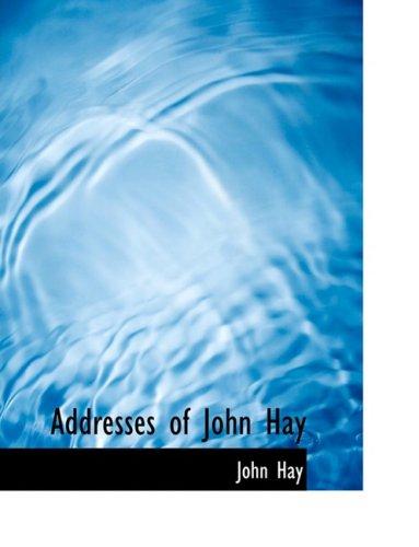 Addresses of John Hay (Large Print Edition)