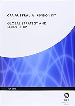 CPA Australia Global Strategy & Leadership: Professional Level: Revision Kit