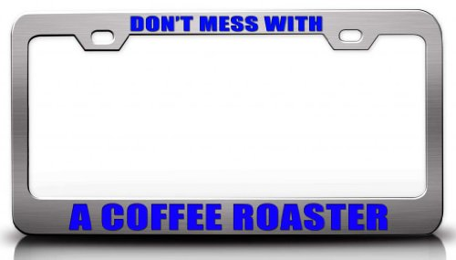 Don'T Mess With A Coffee Roaster Career Steel Metal License Plate Frame Ch # 40