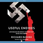 Useful Enemies: John Demjanjuk and America's Open-Door Policy for Nazi War Criminals | Richard Rashke