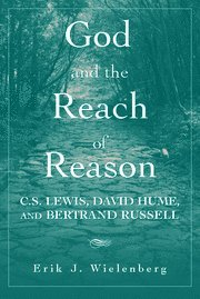 God and the Reach of Reason: C. S. Lewis, David Hume, and Bertrand Russell: Erik J. Wielenberg: 9780521707107: Amazon.com: Books