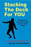 img - for Stacking The Deck For You: Navigating the treacherous waters of school district politics book / textbook / text book