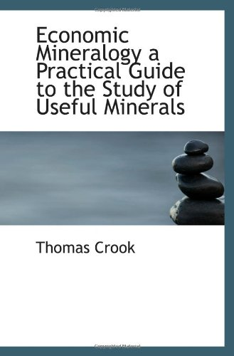 Economic Mineralogy A Practical Guide To The Study Of Useful Minerals