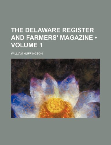 The Delaware Register and Farmers' Magazine (Volume 1)