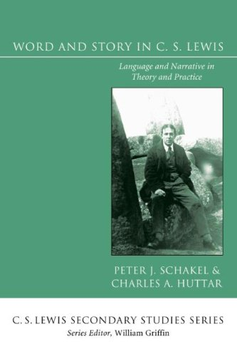 Word and Story in C. S. Lewis: Language and Narrative in Theory and Practice (C. S. Lewis Secondary Studies), Peter Schakel
