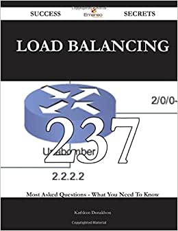 Load Balancing 237 Success Secrets: 237 Most Asked Questions On Load Balancing - What You Need To Know