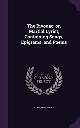 The Bivouac; or, Martial Lyrist; Containing Songs, Epigrams, and Poems
