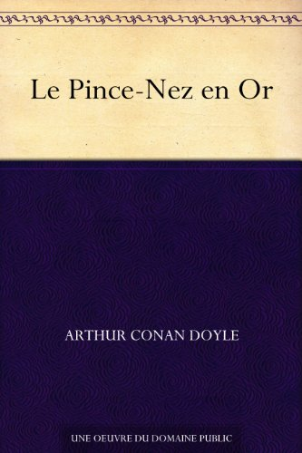 Arthur Conan Doyle - Le Pince-Nez en Or (French Edition)