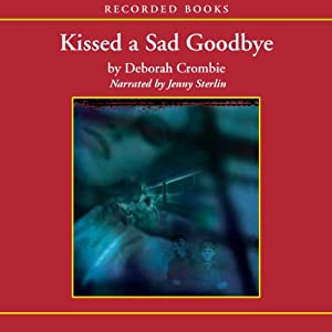 Kissed a Sad Goodbye: A Duncan Kincaid / Jemma James Novel | [Deborah Crombie]