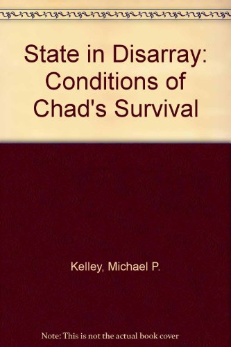 State in Disarray: Conditions of Chad's Survival (Westview special studies on Africa) PDF