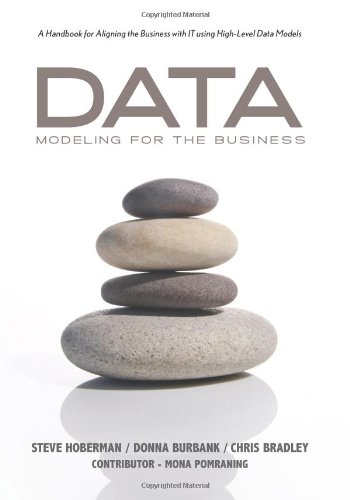 Data Modeling for the Business: A Handbook for Aligning the Business with IT using High-Level Data Models