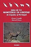 Guia de los mamiferos en libertad de Espana y Portugal / Guide Released Mammals of Spain and Portugal (Ciencias Del Hombre Y De La Naturaleza) (Spanish Edition)