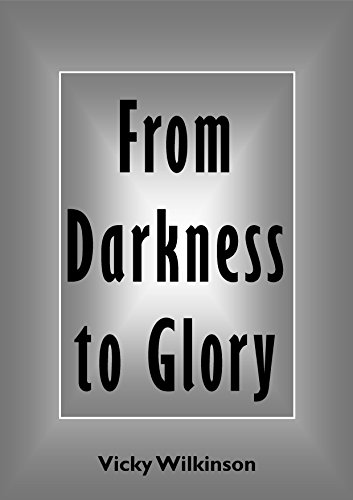 Vicky Wilkinson - From Darkness to Glory (English Edition)