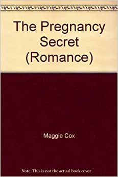 The Pregnancy Secret (Romance): Maggie Cox: 9780263192353