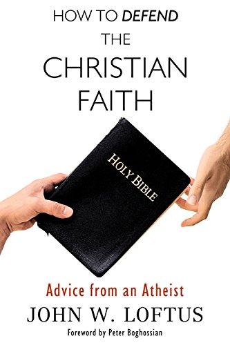 How to Defend the Christian Faith: Advice from an Atheist PDF