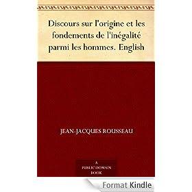 Discours sur l'origine et les fondements de l'in�galit� parmi les hommes. English (English Edition)