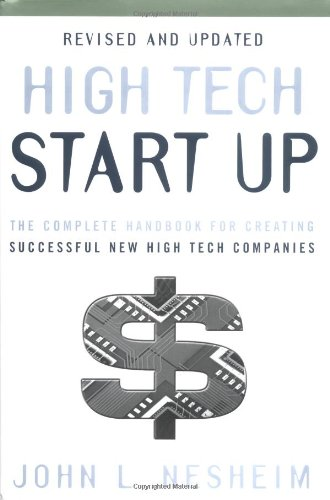 High Tech Start Up, Revised and Updated: The Complete Handbook For Creating Successful New High Tech Companies