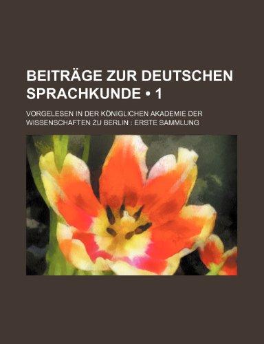 beitrage-zur-deutschen-sprachkunde-1-vorgelesen-in-der-koniglichen-akademie-der-wissenschaften-zu-be