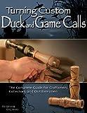 TURNING CUSTOM DUCK AND GAME CALLS - By Ed Glenn, Greg Keats