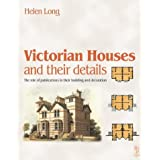 Victorian Houses and their Details: the role of publications in their building and decorationby Helen Long