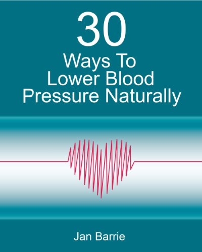 30 Ways To Lower Blood Pressure Naturally - A Step By Step Plan To Reduce Blood Pressure Quickly