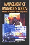 Management of Dangerous Goods: A Manual for Dangerous Goods Safety Officers (0749430214) by Lowe, David