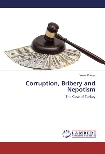 Corruption, Bribery and Nepotism: The Case of Turkey PDF