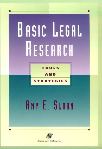 Basic Legal Research: Tools and Strategies (Legal research & writing text series), Amy E. Sloan