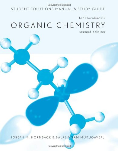 Student Solutions Manual And Study Guide For Hornback'S Organic Chemistry, 2Nd