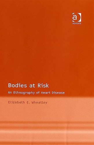 Bodies At Risk: An Ethnography Of Heart Disease