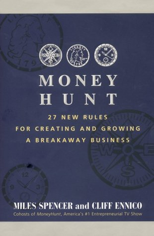 Money Hunt: 27 New Rules for Creating and Growing a Breakaway Business, Miles Spencer, Cliff Ennico