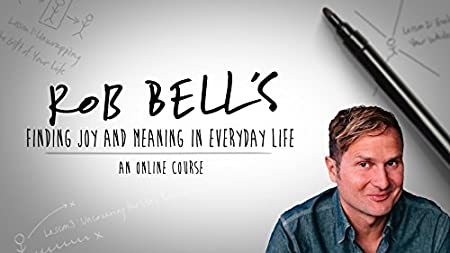 Rob Bell's Guide to Finding Joy and Meaning in Everyday Life