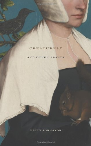 Creaturely And Other Essays (Small Press Distribution (All Titles))