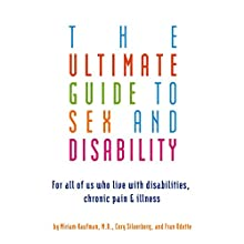 The Ultimate Guide to Sex and Disability: For All of Us Who Live with Disabilities, Chronic Pain, and Illness Audiobook by Miriam Kaufman, Cory Silverberg, Fran Odette Narrated by Donna Postel