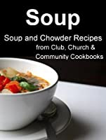 Soup (Best Chowder and Soup Recipes from Community Cookbooks)