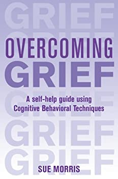 Cover of 'Overcoming Grief: A Self-Help Guide Using Cognitive Behavioral Techniques'