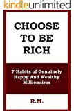 Choose To Be Rich: 7 Habits of Genuinely Happy And Wealthy Millionaires