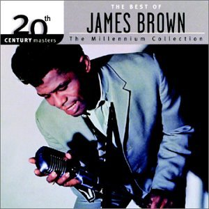 20th Century Masters: The Best Of James Brown (Millennium Collection)