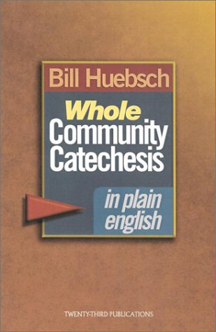 Whole Community Catechesis in Plain English, BILL HUEBSCH