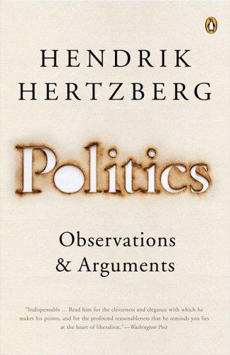 Politics: Observations and Arguments, 1966-2004, Hendrik Hertzberg