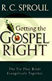 Getting the Gospel Right: The Tie That Binds Evangelicals Together (0801011884) by R. C. Sproul